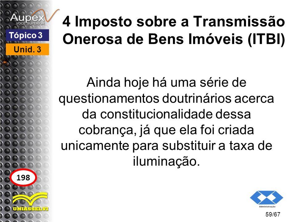 4 Imposto sobre a Transmissão Onerosa de Bens Imóveis (ITBI) Ainda hoje há uma série de questionamentos doutrinários acerca da constitucionalidade des