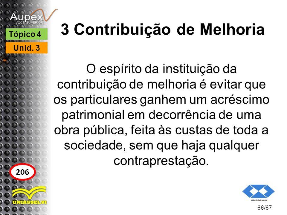 3 Contribuição de Melhoria O espírito da instituição da contribuição de melhoria é evitar que os particulares ganhem um acréscimo patrimonial em decor