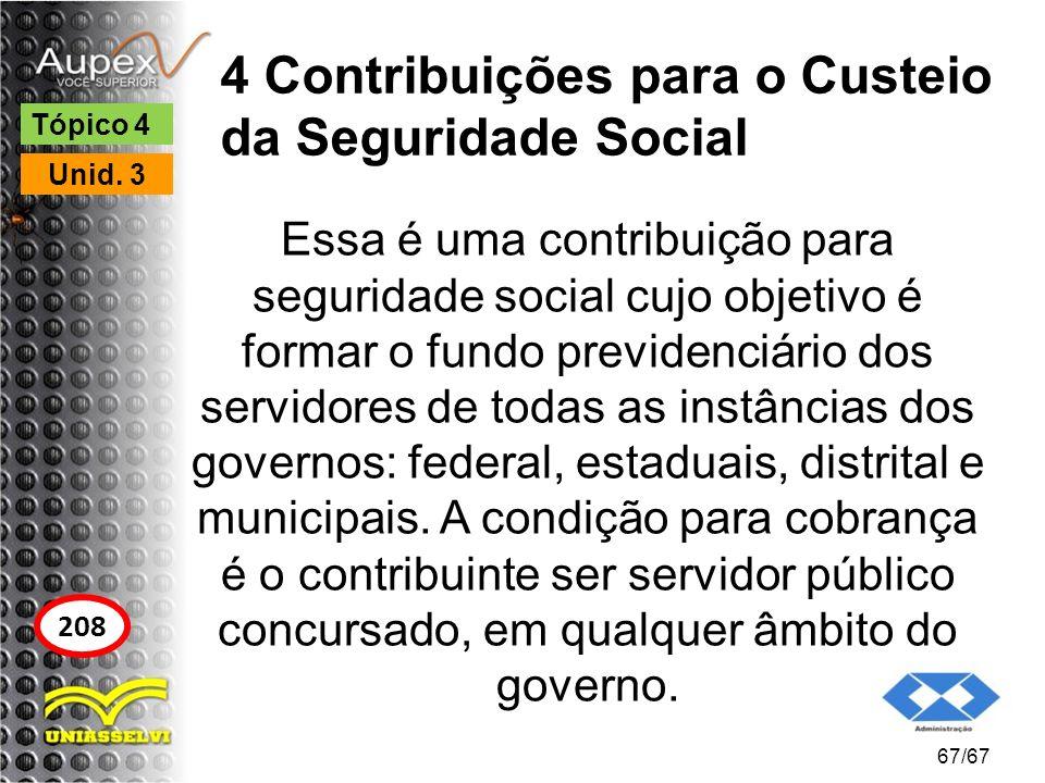 4 Contribuições para o Custeio da Seguridade Social Essa é uma contribuição para seguridade social cujo objetivo é formar o fundo previdenciário dos s