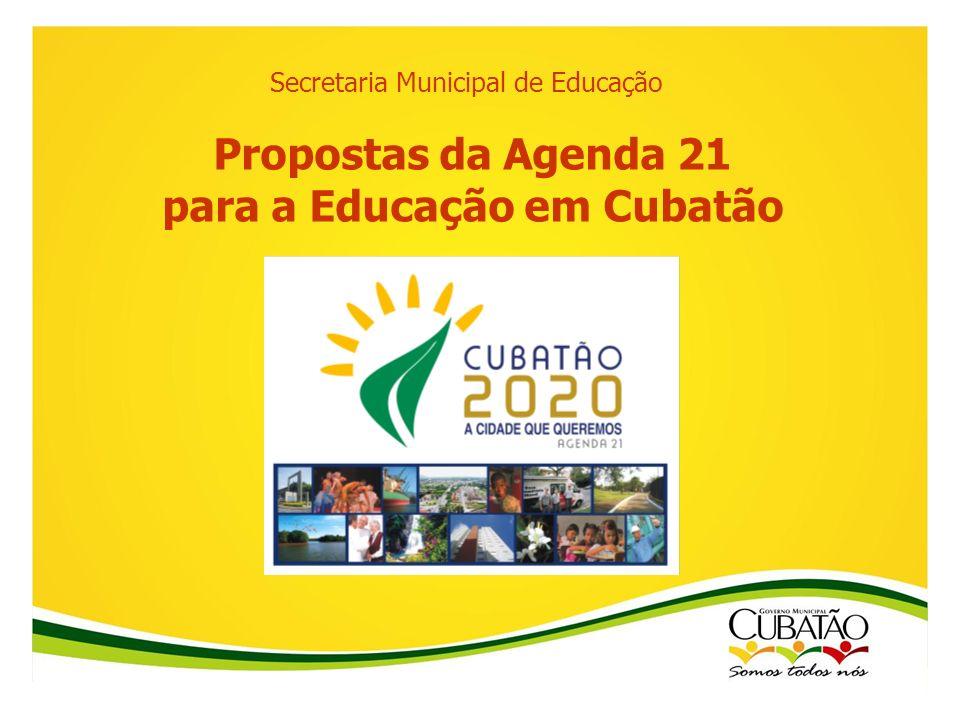 Propostas da Agenda 21 para a Educação em Cubatão Secretaria Municipal de Educação