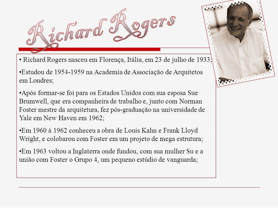 Richard Rogers nasceu em Florença, Itália, em 23 de julho de 1933; Estudou de 1954-1959 na Academia de Associação de Arquitetos em Londres; Após forma
