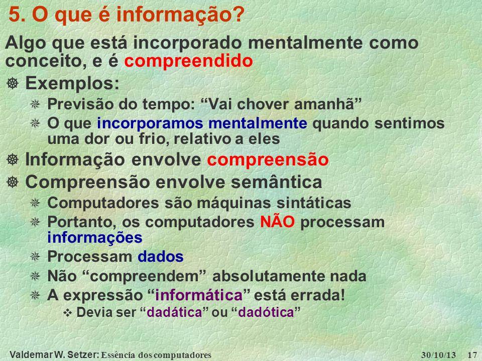 Valdemar W. Setzer: Essência dos computadores 30/10/13 17 5. O que é informação? Algo que está incorporado mentalmente como conceito, e é compreendido