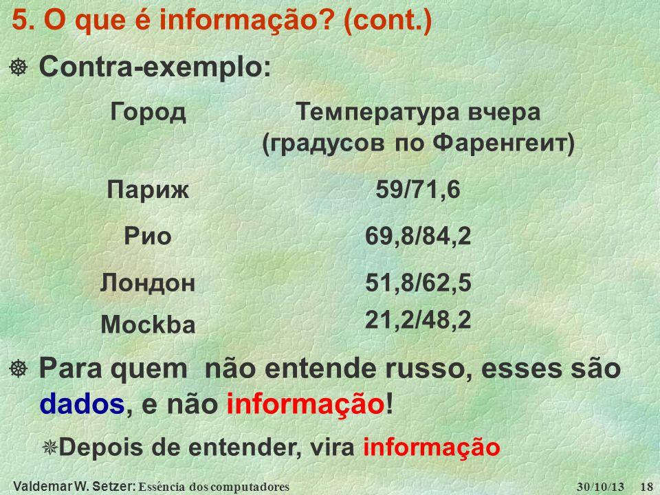 Valdemar W. Setzer: Essência dos computadores 30/10/13 18 5. O que é informação? (cont.) Contra-exemplo: ГородТемпература вчера (градусов по Фаренгеит
