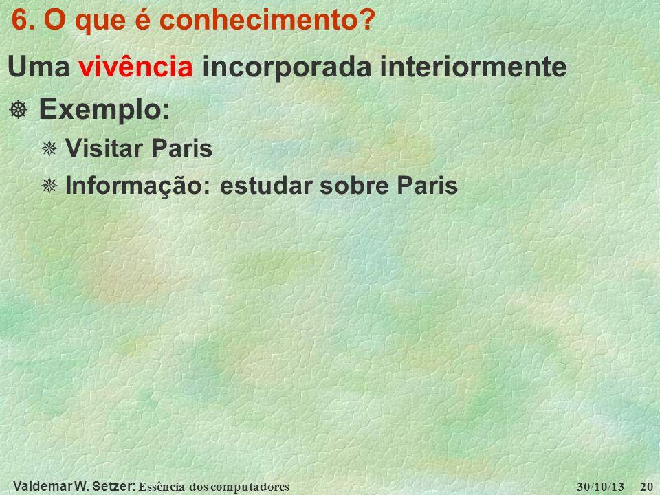 Valdemar W. Setzer: Essência dos computadores 30/10/13 20 6. O que é conhecimento? Uma vivência incorporada interiormente Exemplo: Visitar Paris Infor
