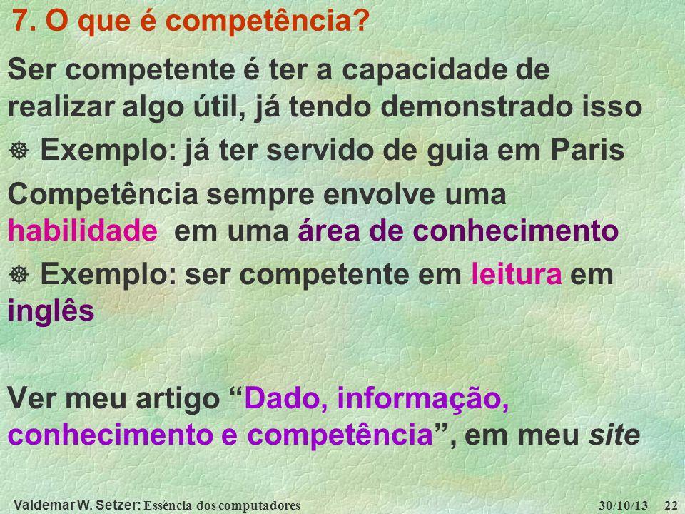 Valdemar W. Setzer: Essência dos computadores 30/10/13 22 7. O que é competência? Ser competente é ter a capacidade de realizar algo útil, já tendo de