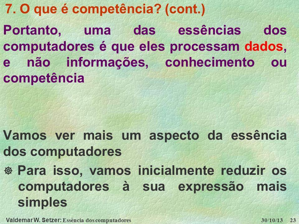 Valdemar W. Setzer: Essência dos computadores 30/10/13 23 7. O que é competência? (cont.) Portanto, uma das essências dos computadores é que eles proc