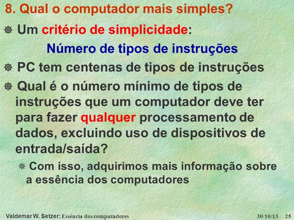 Valdemar W. Setzer: Essência dos computadores 30/10/13 25 8. Qual o computador mais simples? Um critério de simplicidade: Número de tipos de instruçõe