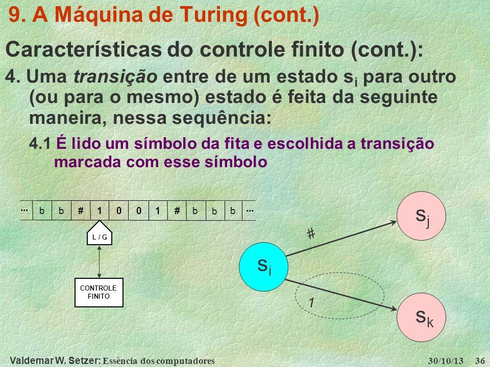 Valdemar W. Setzer: Essência dos computadores 30/10/13 36 9. A Máquina de Turing (cont.) Características do controle finito (cont.): 4. Uma transição