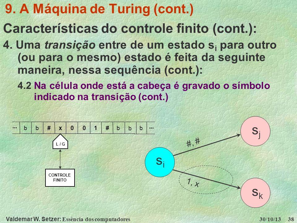 Valdemar W. Setzer: Essência dos computadores 30/10/13 38 9. A Máquina de Turing (cont.) Características do controle finito (cont.): 4. Uma transição