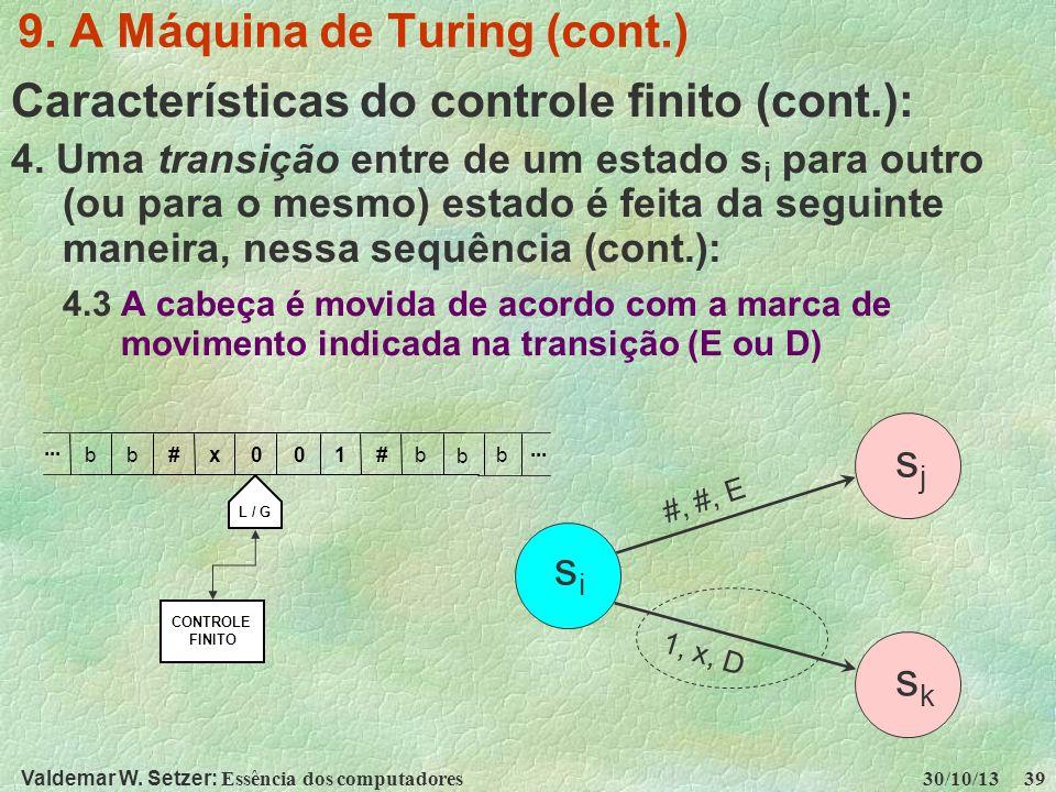 Valdemar W. Setzer: Essência dos computadores 30/10/13 39 9. A Máquina de Turing (cont.) Características do controle finito (cont.): 4. Uma transição