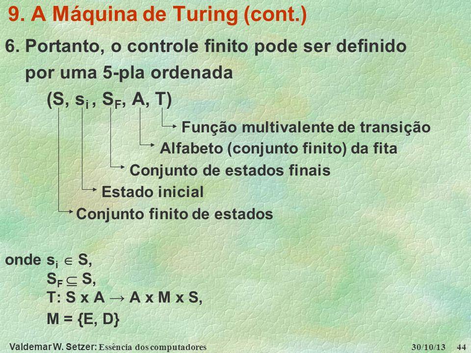 Valdemar W. Setzer: Essência dos computadores 30/10/13 44 9. A Máquina de Turing (cont.) 6. Portanto, o controle finito pode ser definido por uma 5-pl