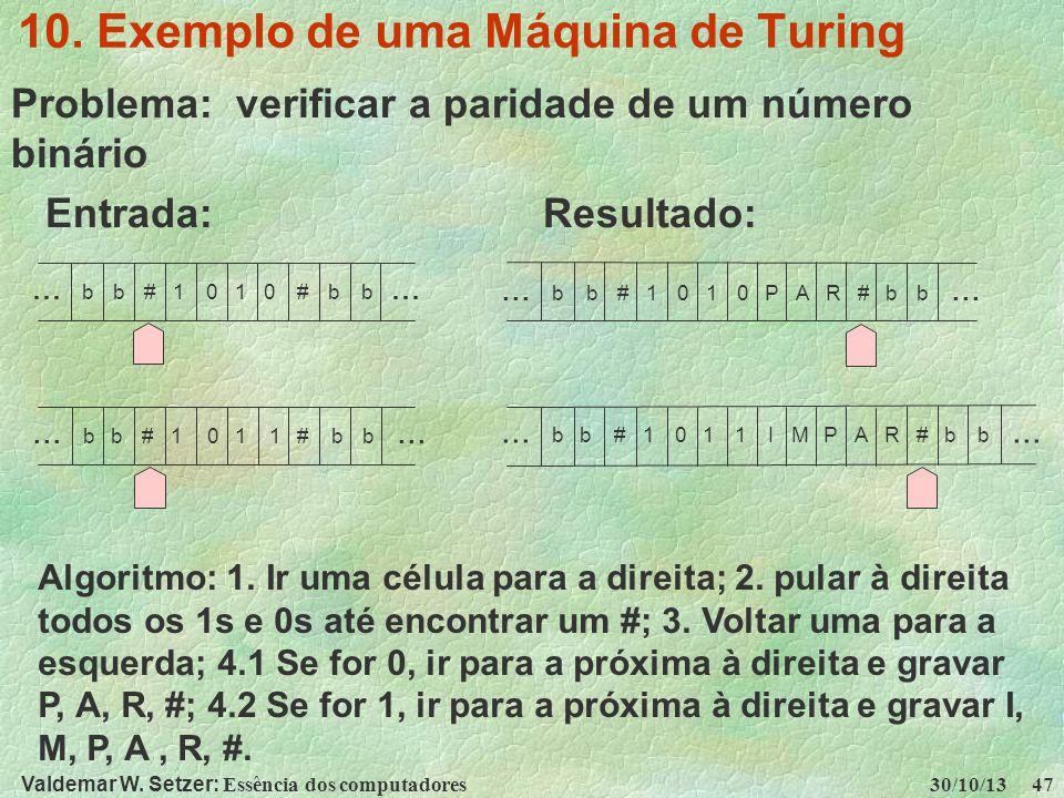 Valdemar W. Setzer: Essência dos computadores 30/10/13 47 10. Exemplo de uma Máquina de Turing Problema: verificar a paridade de um número binário Ent