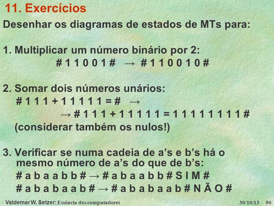 Valdemar W. Setzer: Essência dos computadores 30/10/13 50 11. Exercícios Desenhar os diagramas de estados de MTs para: 1. Multiplicar um número binári