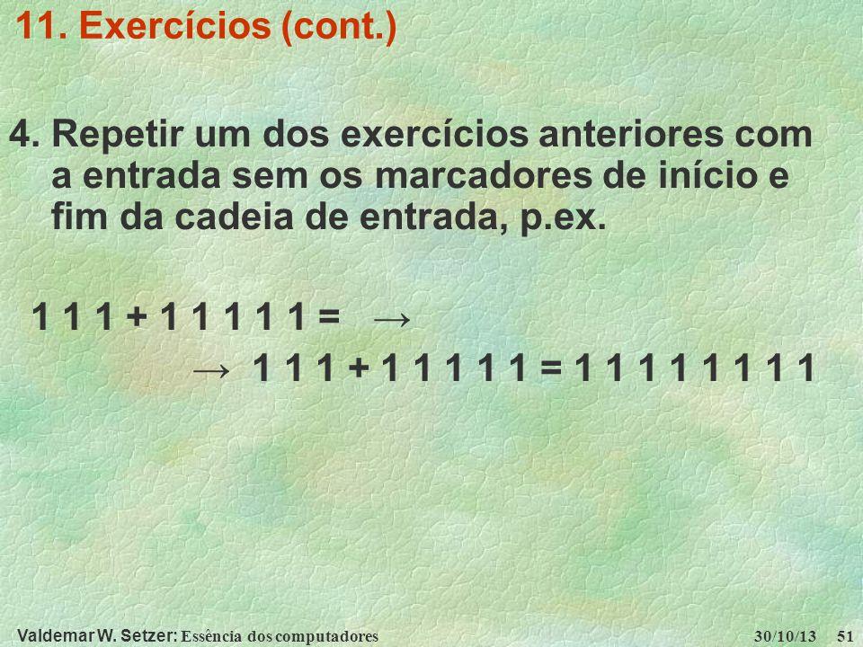 Valdemar W. Setzer: Essência dos computadores 30/10/13 51 11. Exercícios (cont.) 4. Repetir um dos exercícios anteriores com a entrada sem os marcador