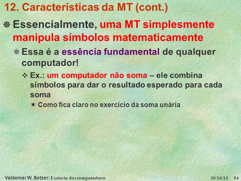 Valdemar W. Setzer: Essência dos computadores 30/10/13 54 12. Características da MT (cont.) Essencialmente, uma MT simplesmente manipula símbolos mate