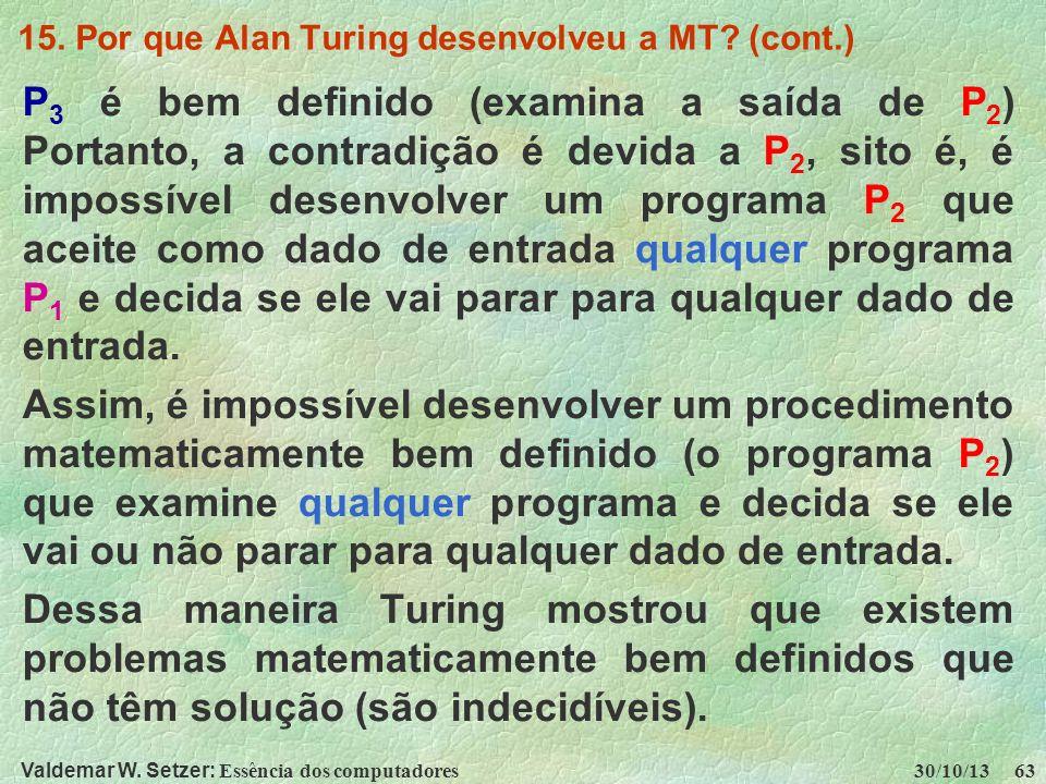Valdemar W. Setzer: Essência dos computadores 30/10/13 63 15. Por que Alan Turing desenvolveu a MT? (cont.) P 3 é bem definido (examina a saída de P 2
