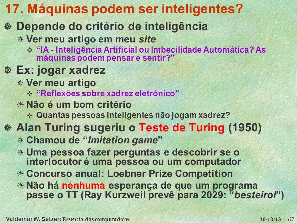 Valdemar W. Setzer: Essência dos computadores 30/10/13 67 17. Máquinas podem ser inteligentes? Depende do critério de inteligência Ver meu artigo em m