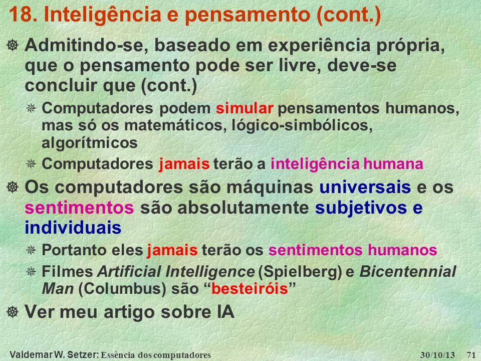 Valdemar W. Setzer: Essência dos computadores 30/10/13 71 18. Inteligência e pensamento (cont.) Admitindo-se, baseado em experiência própria, que o pe