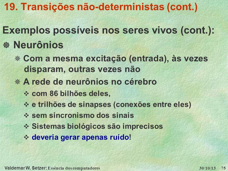 Valdemar W. Setzer: Essência dos computadores 30/10/13 75 19. Transições não-deterministas (cont.) Exemplos possíveis nos seres vivos (cont.): Neurôni