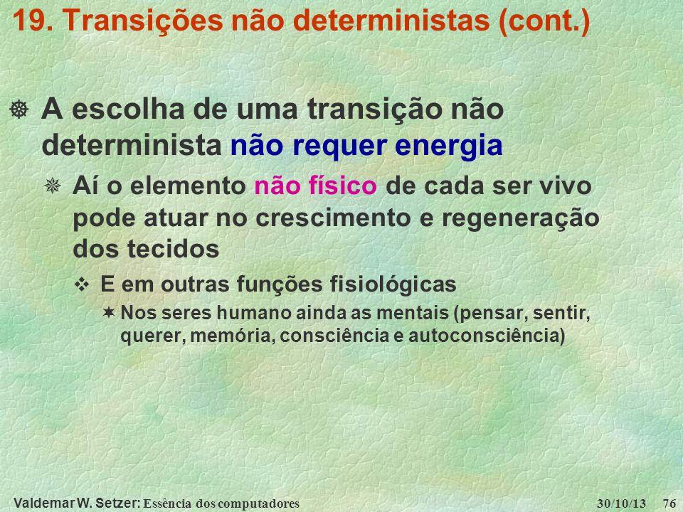 Valdemar W. Setzer: Essência dos computadores 30/10/13 76 19. Transições não deterministas (cont.) A escolha de uma transição não determinista não req