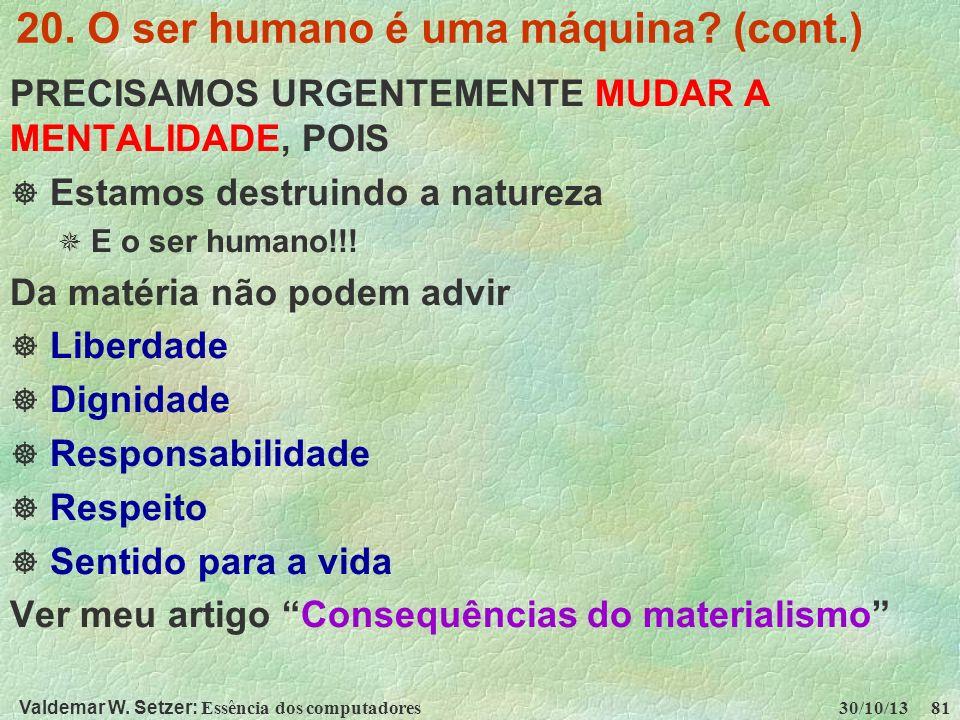 Valdemar W. Setzer: Essência dos computadores 30/10/13 81 20. O ser humano é uma máquina? (cont.) PRECISAMOS URGENTEMENTE MUDAR A MENTALIDADE, POIS Es