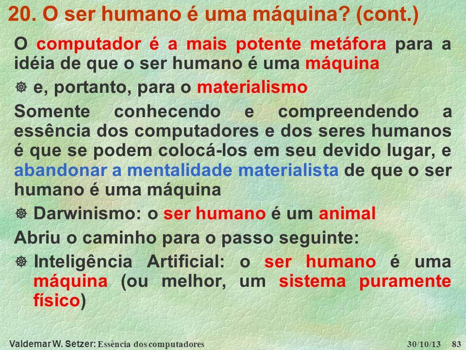 Valdemar W. Setzer: Essência dos computadores 30/10/13 83 20. O ser humano é uma máquina? (cont.) O computador é a mais potente metáfora para a idéia