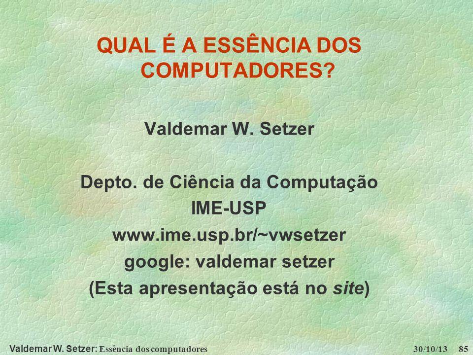 Valdemar W. Setzer: Essência dos computadores 30/10/13 85 QUAL É A ESSÊNCIA DOS COMPUTADORES? Valdemar W. Setzer Depto. de Ciência da Computação IME-U