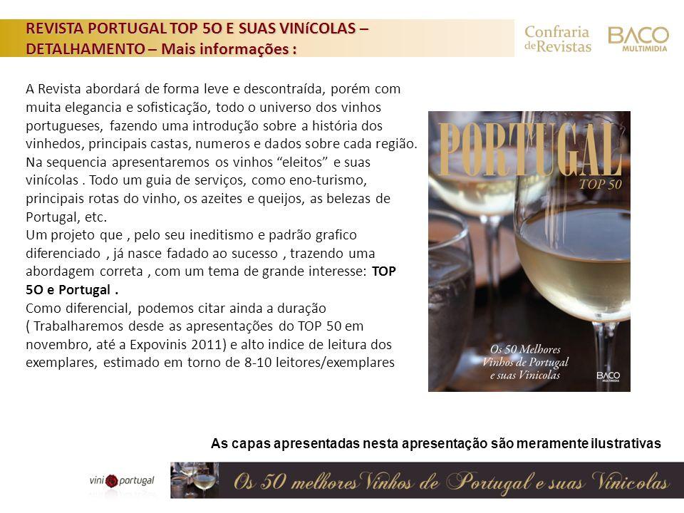 As capas apresentadas nesta apresentação são meramente ilustrativas REVISTA PORTUGAL TOP 5O E SUAS VINíCOLAS – DETALHAMENTO – Mais informações : A Rev