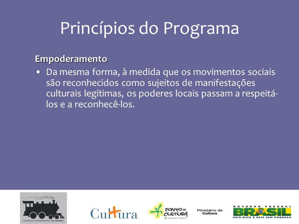Princípios do Programa Empoderamento Da mesma forma, à medida que os movimentos sociais são reconhecidos como sujeitos de manifestações culturais legítimas, os poderes locais passam a respeitá- los e a reconhecê-los.