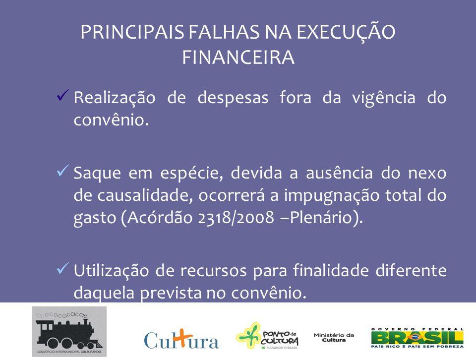 PRINCIPAIS FALHAS NA EXECUÇÃO FINANCEIRA Realização de despesas fora da vigência do convênio.