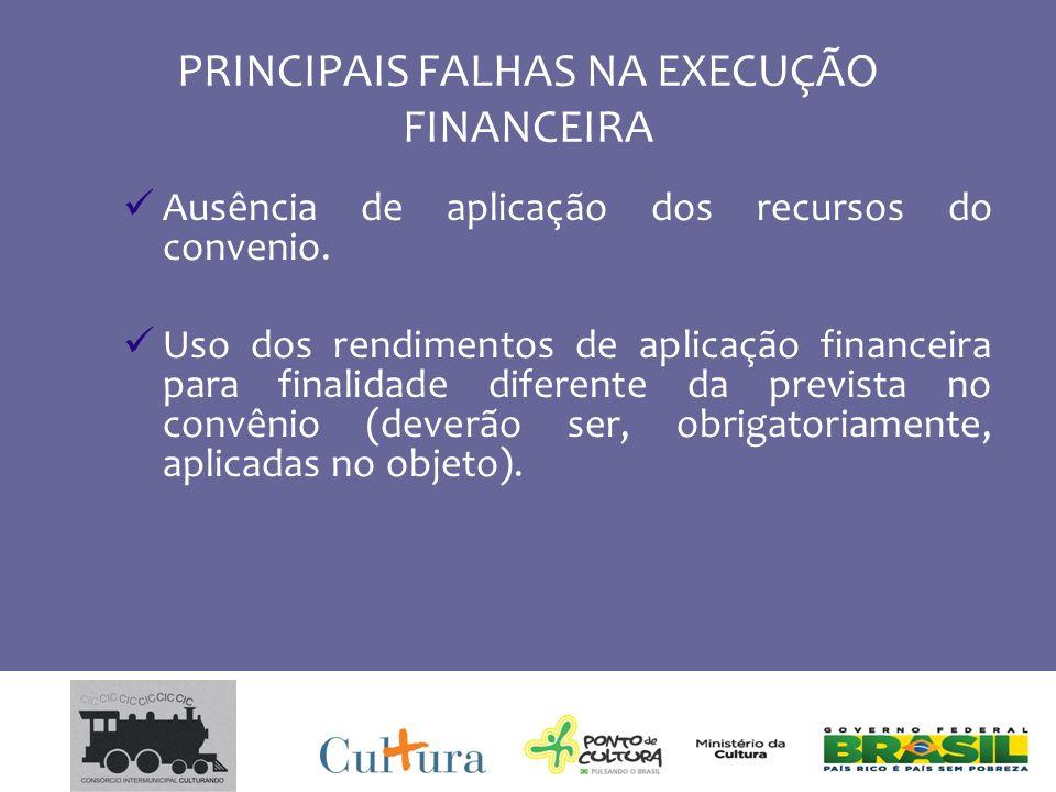 PRINCIPAIS FALHAS NA EXECUÇÃO FINANCEIRA Ausência de aplicação dos recursos do convenio.