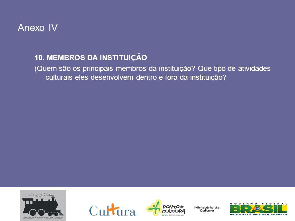 Anexo IV 10. MEMBROS DA INSTITUIÇÃO (Quem são os principais membros da instituição.