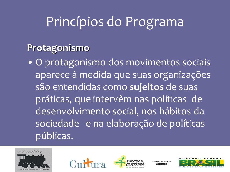 Princípios do Programa Protagonismo O protagonismo dos movimentos sociais aparece à medida que suas organizações são entendidas como sujeitos de suas práticas, que intervêm nas políticas de desenvolvimento social, nos hábitos da sociedade e na elaboração de políticas públicas.