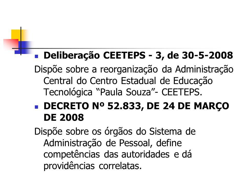 Deliberação CEETEPS - 3, de 30-5-2008 Dispõe sobre a reorganização da Administração Central do Centro Estadual de Educação Tecnológica Paula Souza- CEETEPS.