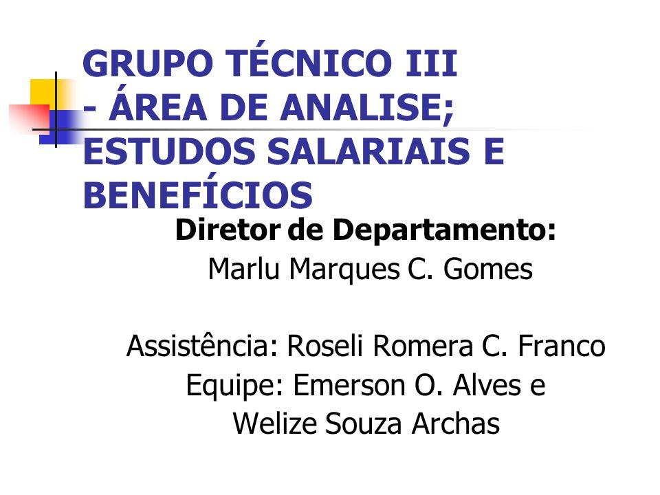 GRUPO TÉCNICO III - ÁREA DE ANALISE; ESTUDOS SALARIAIS E BENEFÍCIOS Diretor de Departamento: Marlu Marques C.