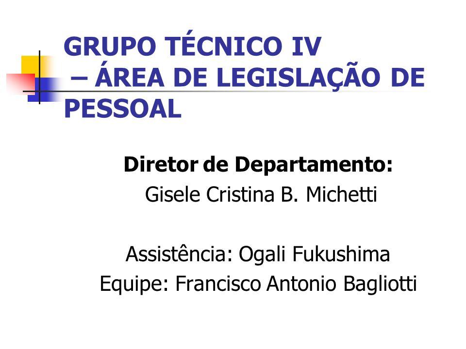 GRUPO TÉCNICO IV – ÁREA DE LEGISLAÇÃO DE PESSOAL Diretor de Departamento: Gisele Cristina B.