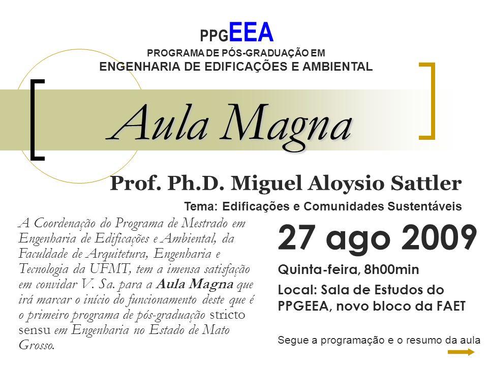 Aula Magna PPG EEA PROGRAMA DE PÓS-GRADUAÇÃO EM ENGENHARIA DE EDIFICAÇÕES E AMBIENTAL Prof. Ph.D. Miguel Aloysio Sattler Tema: Edificações e Comunidad