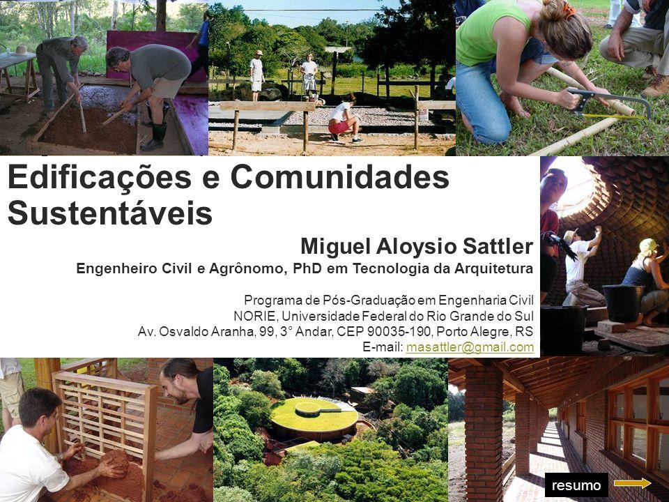 Aula Magna Edificações e Comunidades Sustentáveis Miguel Aloysio Sattler Engenheiro Civil e Agrônomo, PhD em Tecnologia da Arquitetura Programa de Pós