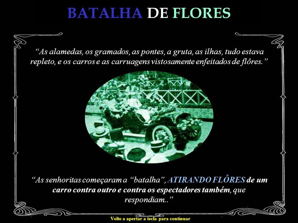 BATALHA DE FLORES As alamedas, os gramados, as pontes, a gruta, as ilhas, tudo estava repleto, e os carros e as carruagens vistosamente enfeitados de