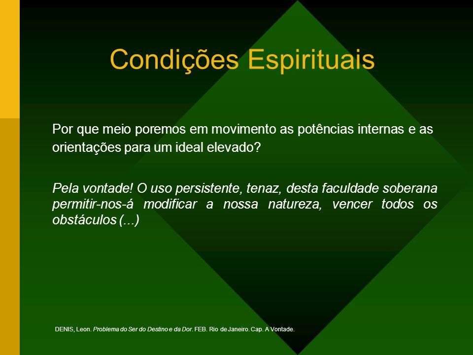 Condições Espirituais Por que meio poremos em movimento as potências internas e as orientações para um ideal elevado.