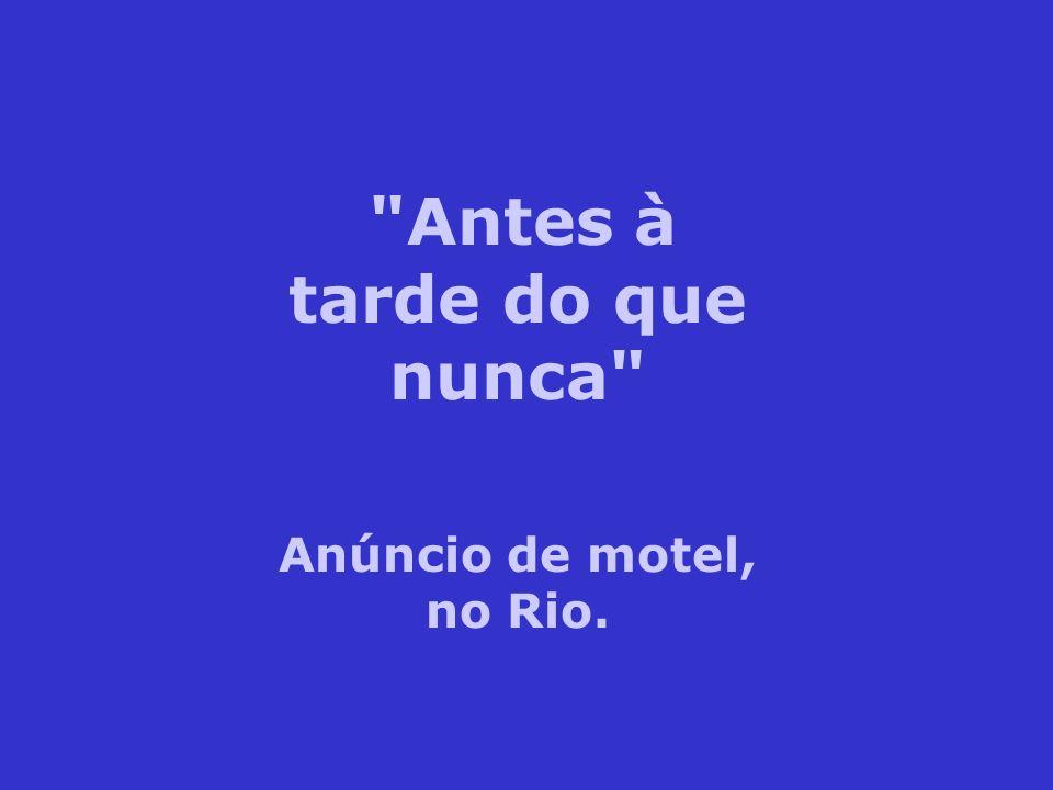 Antes à tarde do que nunca Anúncio de motel, no Rio.