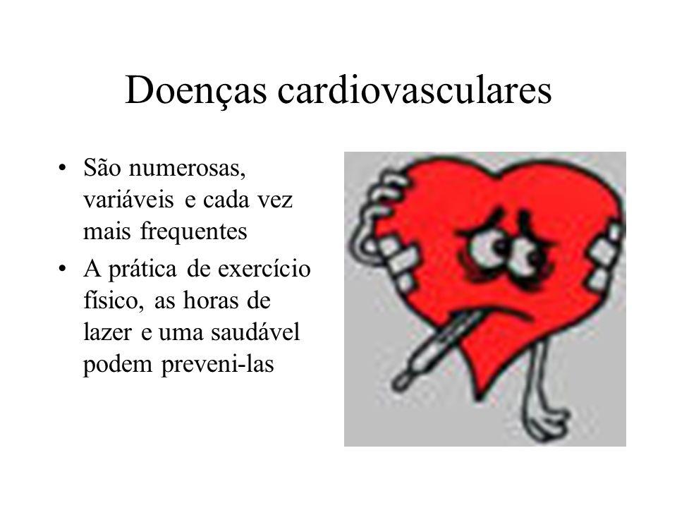 Doenças cardiovasculares São numerosas, variáveis e cada vez mais frequentes A prática de exercício físico, as horas de lazer e uma saudável podem preveni-las