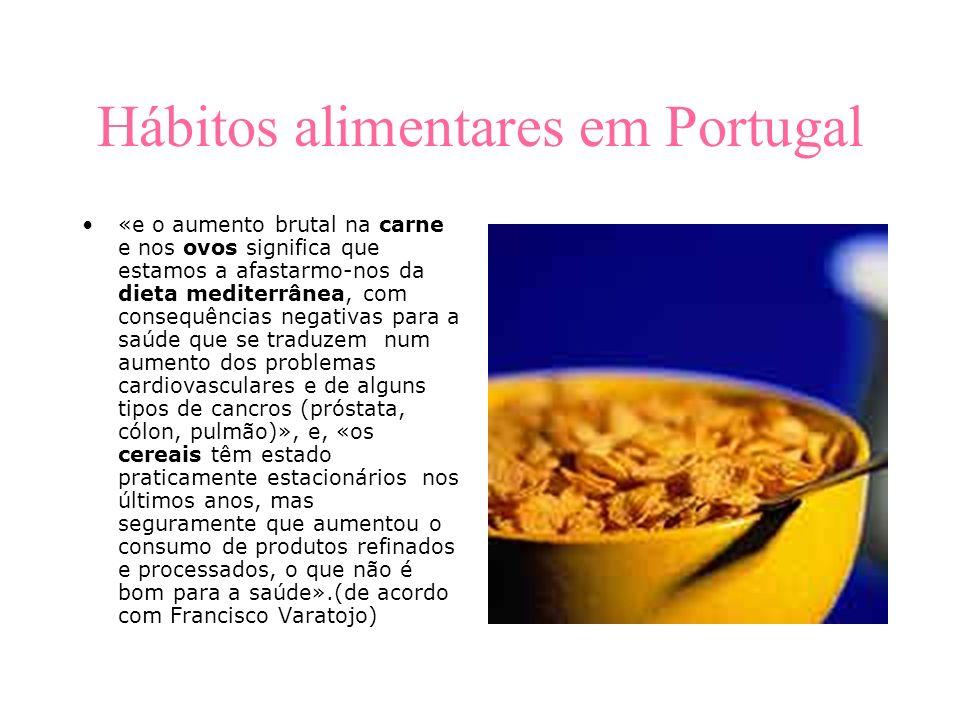 Hábitos alimentares em Portugal «e o aumento brutal na carne e nos ovos significa que estamos a afastarmo-nos da dieta mediterrânea, com consequências negativas para a saúde que se traduzem num aumento dos problemas cardiovasculares e de alguns tipos de cancros (próstata, cólon, pulmão)», e, «os cereais têm estado praticamente estacionários nos últimos anos, mas seguramente que aumentou o consumo de produtos refinados e processados, o que não é bom para a saúde».(de acordo com Francisco Varatojo)