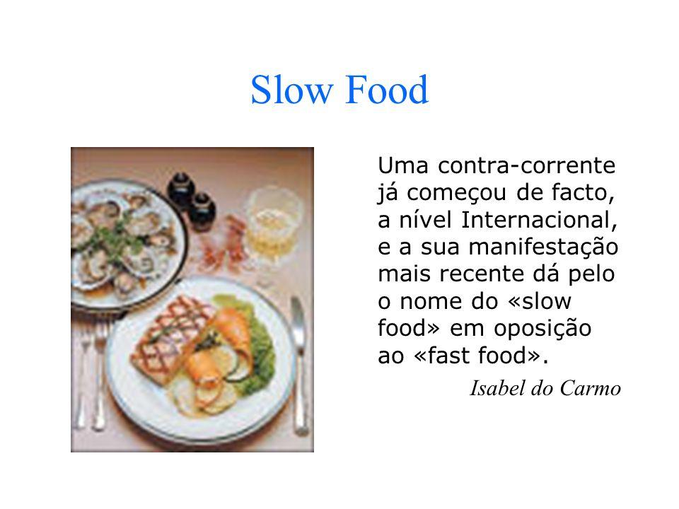 Slow Food Uma contra-corrente já começou de facto, a nível Internacional, e a sua manifestação mais recente dá pelo o nome do «slow food» em oposição ao «fast food».