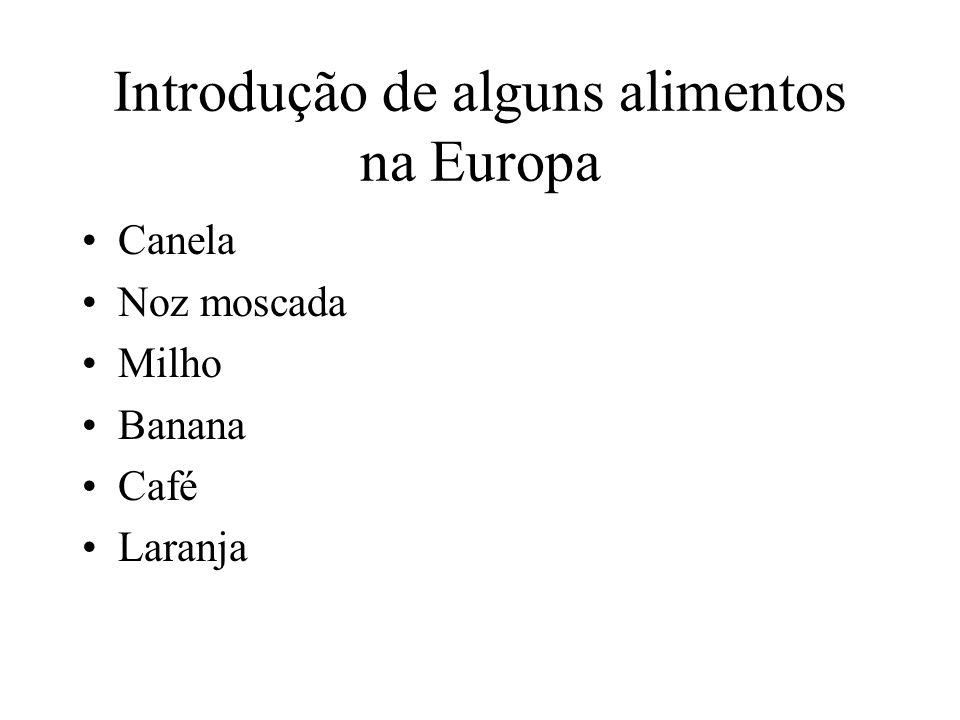 Introdução de alguns alimentos na Europa Canela Noz moscada Milho Banana Café Laranja