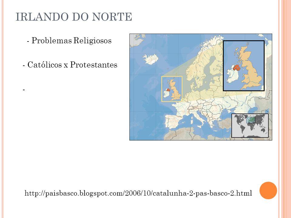IRLANDO DO NORTE - Problemas Religiosos - Católicos x Protestantes - http://paisbasco.blogspot.com/2006/10/catalunha-2-pas-basco-2.html