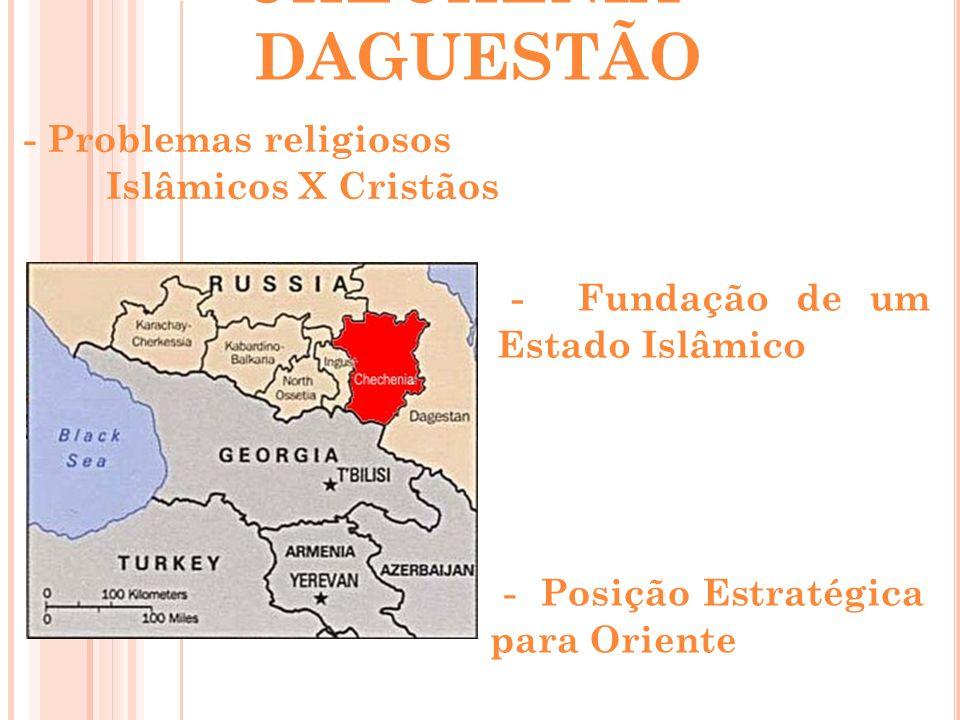 CHECHÊNIA - DAGUESTÃO - Problemas religiosos Islâmicos X Cristãos - Fundação de um Estado Islâmico - Posição Estratégica para Oriente