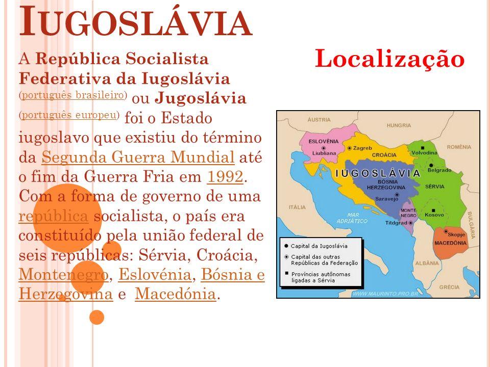 I UGOSLÁVIA Localização A República Socialista Federativa da Iugoslávia (português brasileiro) ou Jugoslávia (português europeu) foi o Estado iugoslav
