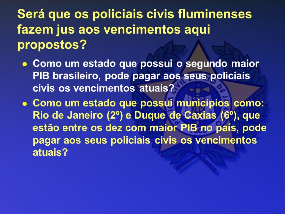 Será que os policiais civis fluminenses fazem jus aos vencimentos aqui propostos? Como um estado que possui o segundo maior PIB brasileiro, pode pagar