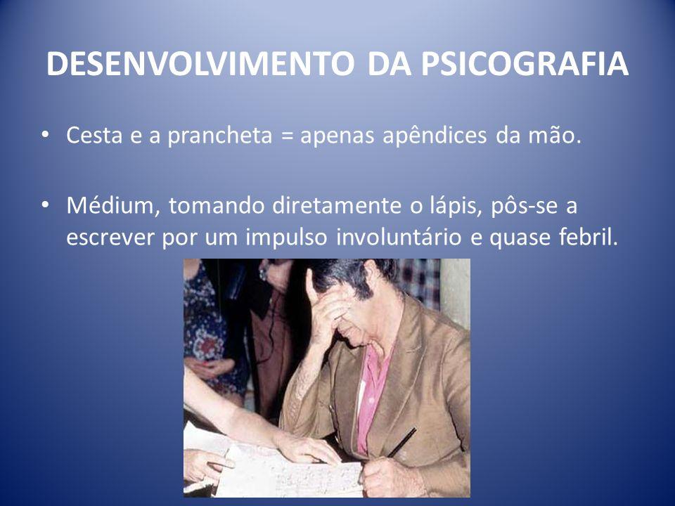 DESENVOLVIMENTO DA PSICOGRAFIA Cesta e a prancheta = apenas apêndices da mão.